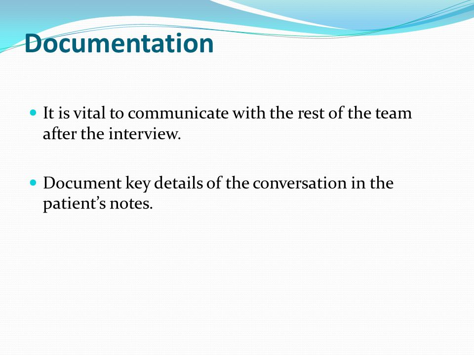 Documentation It is vital to communicate with the rest of the team after the interview.