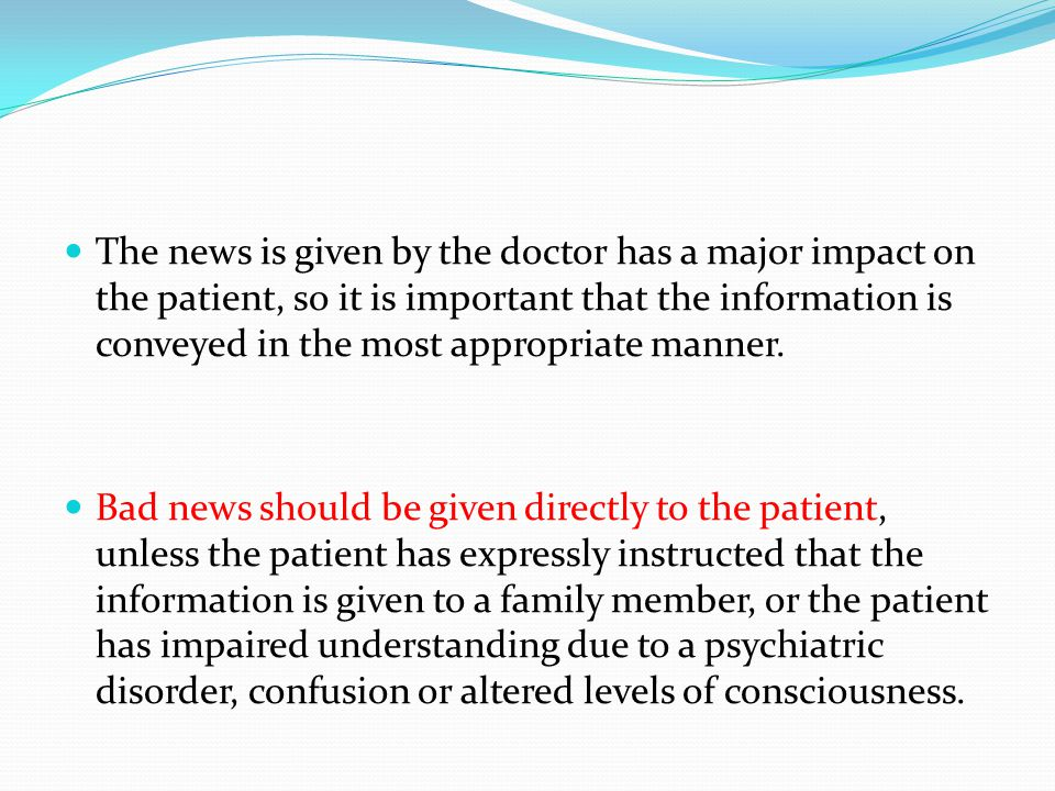 The news is given by the doctor has a major impact on the patient, so it is important that the information is conveyed in the most appropriate manner.