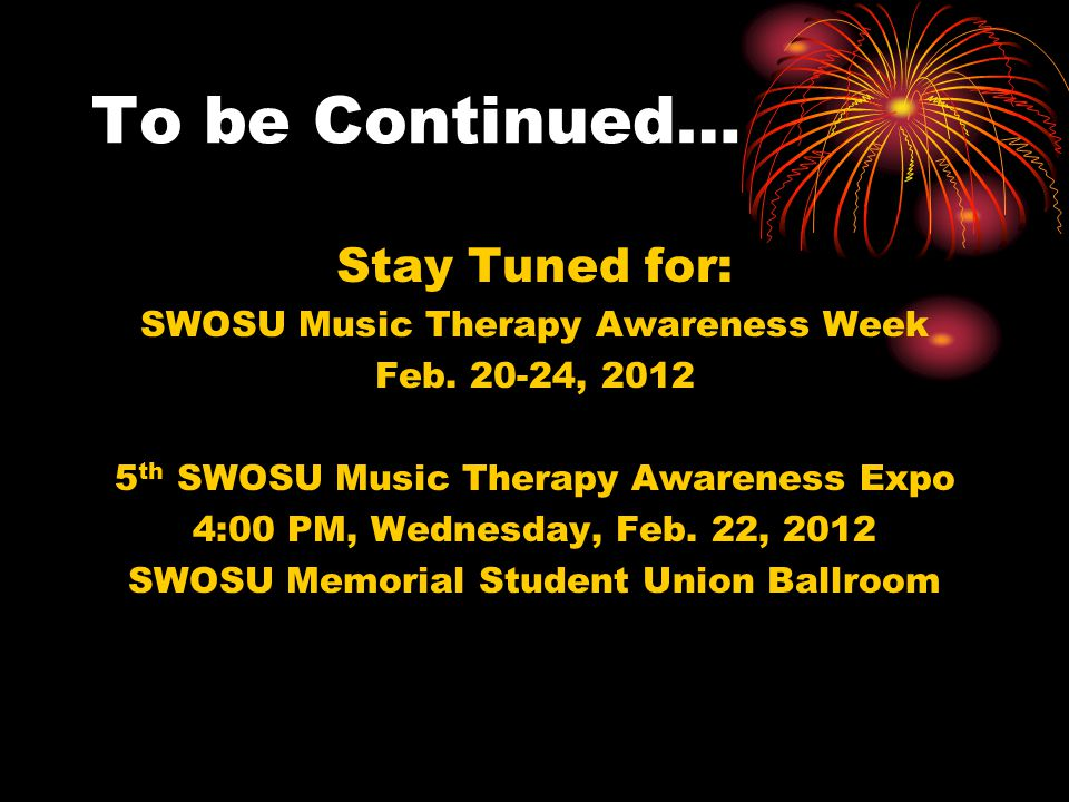 To be Continued… Stay Tuned for: SWOSU Music Therapy Awareness Week