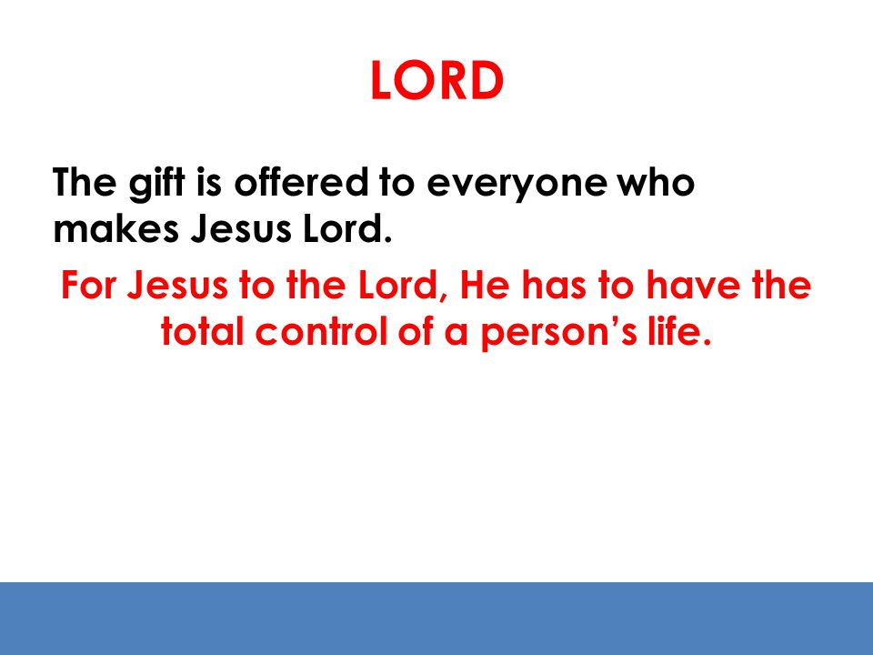 LORD The gift is offered to everyone who makes Jesus Lord.