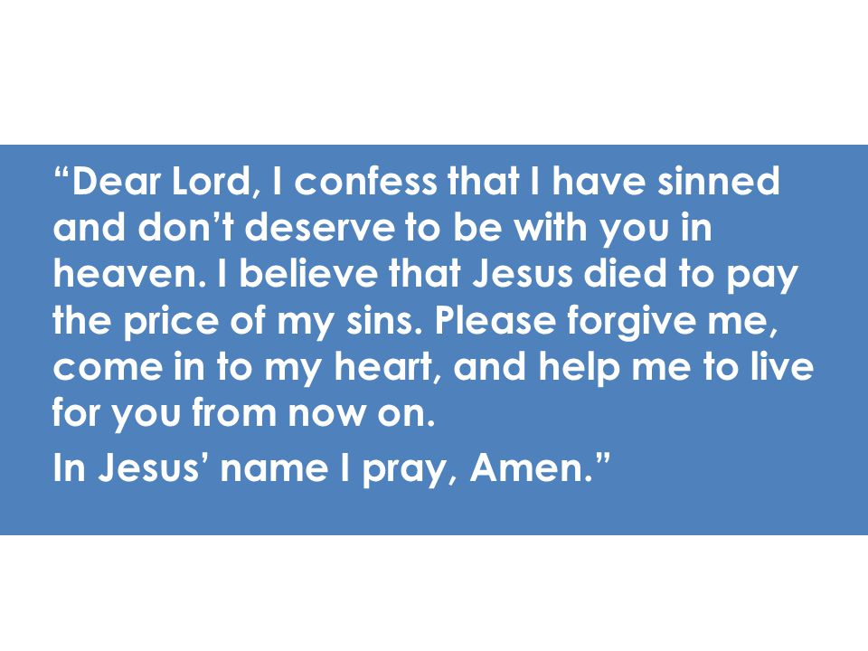 Dear Lord, I confess that I have sinned and don't deserve to be with you in heaven.