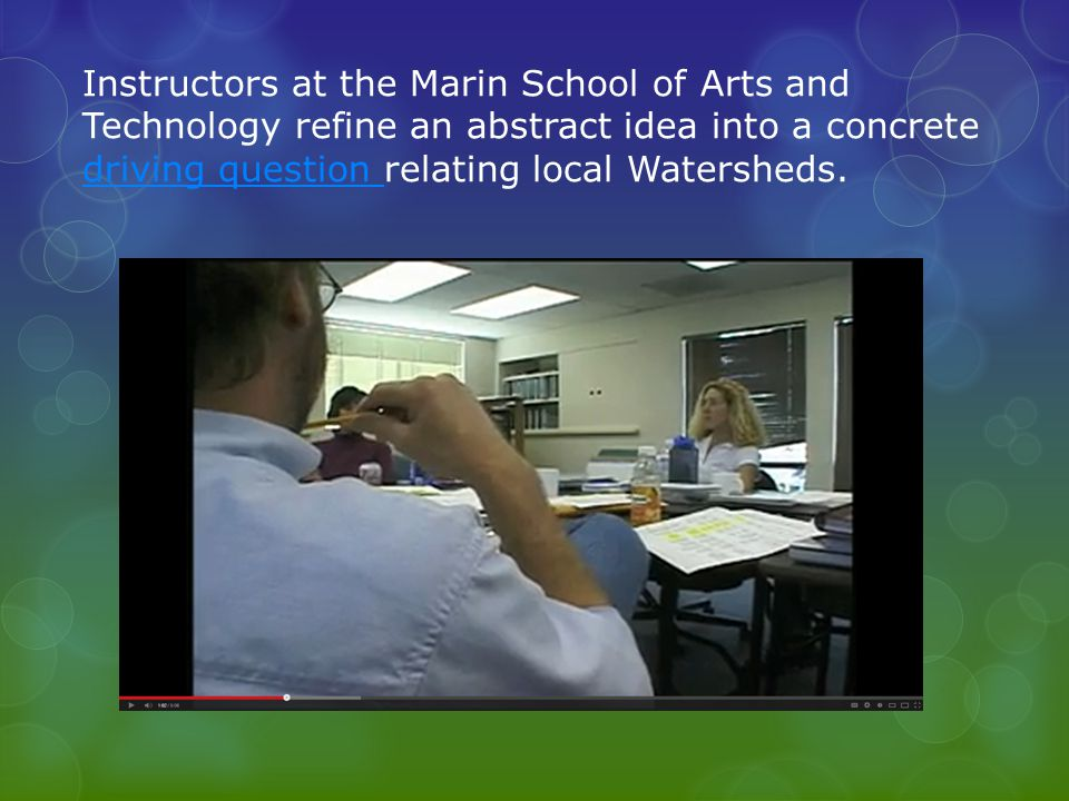 Instructors at the Marin School of Arts and Technology refine an abstract idea into a concrete driving question relating local Watersheds.