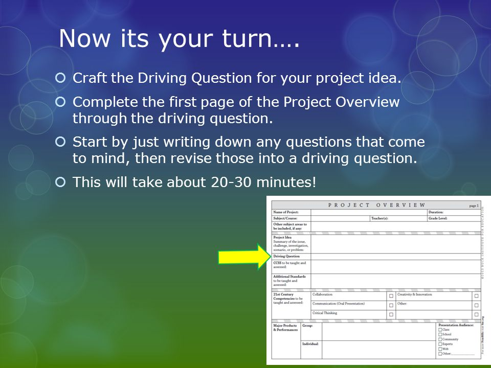Now its your turn…. Craft the Driving Question for your project idea.