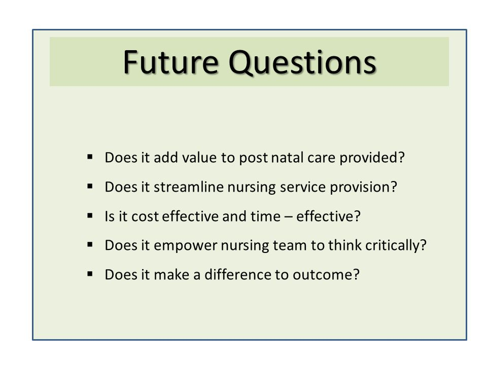 Future Questions Does it add value to post natal care provided