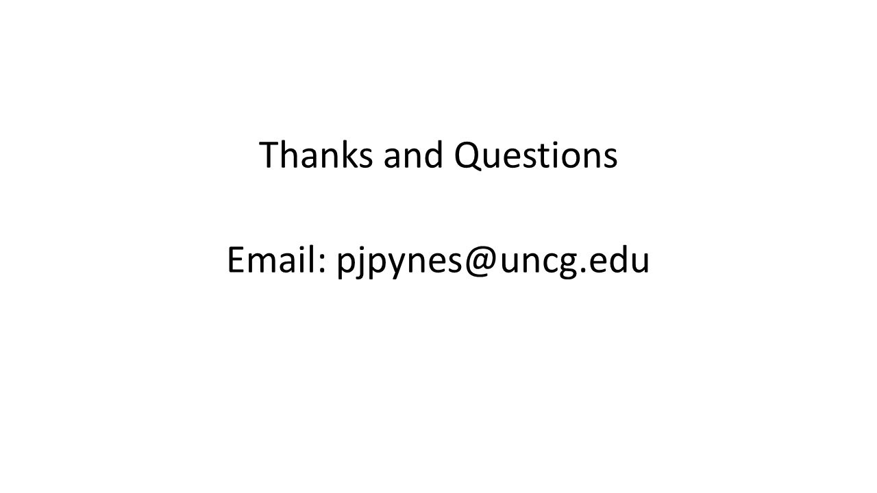 Thanks and Questions Email: pjpynes@uncg.edu