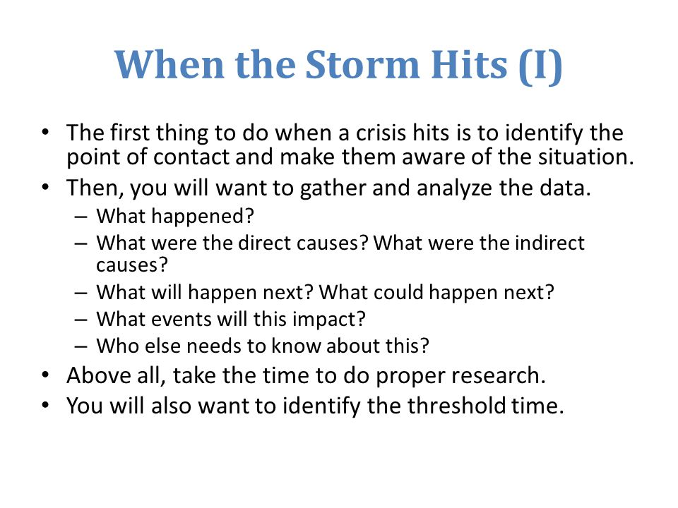 When the Storm Hits (I) The first thing to do when a crisis hits is to identify the point of contact and make them aware of the situation.