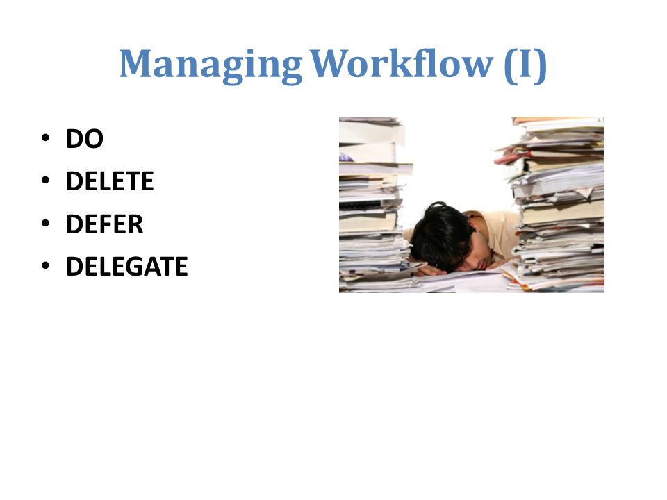 Managing Workflow (I) DO DELETE DEFER DELEGATE