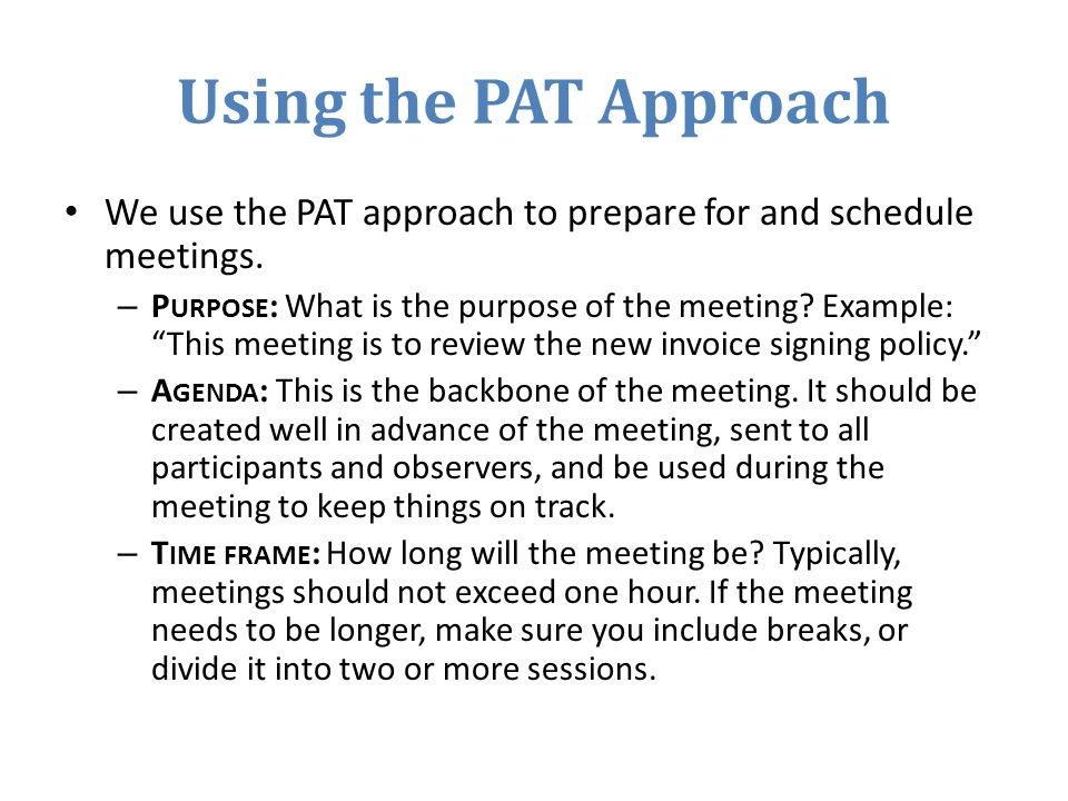 Using the PAT Approach We use the PAT approach to prepare for and schedule meetings.