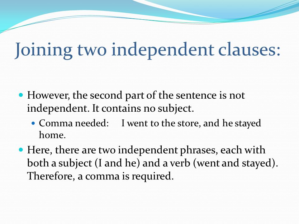 Joining two independent clauses: