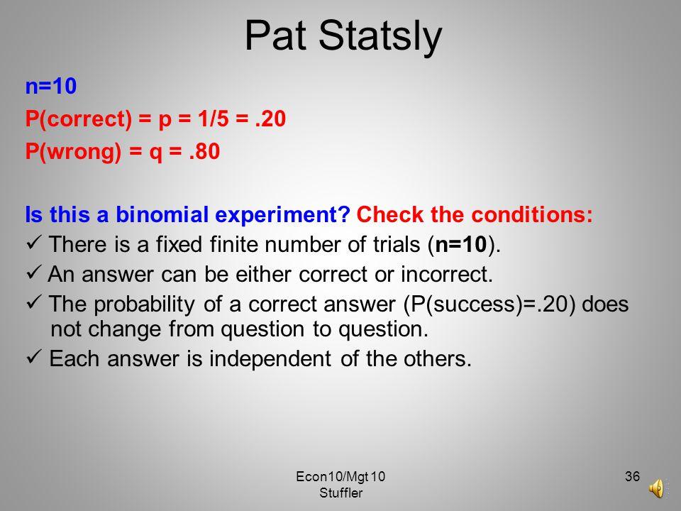 Pat Statsly n=10 P(correct) = p = 1/5 = .20 P(wrong) = q = .80