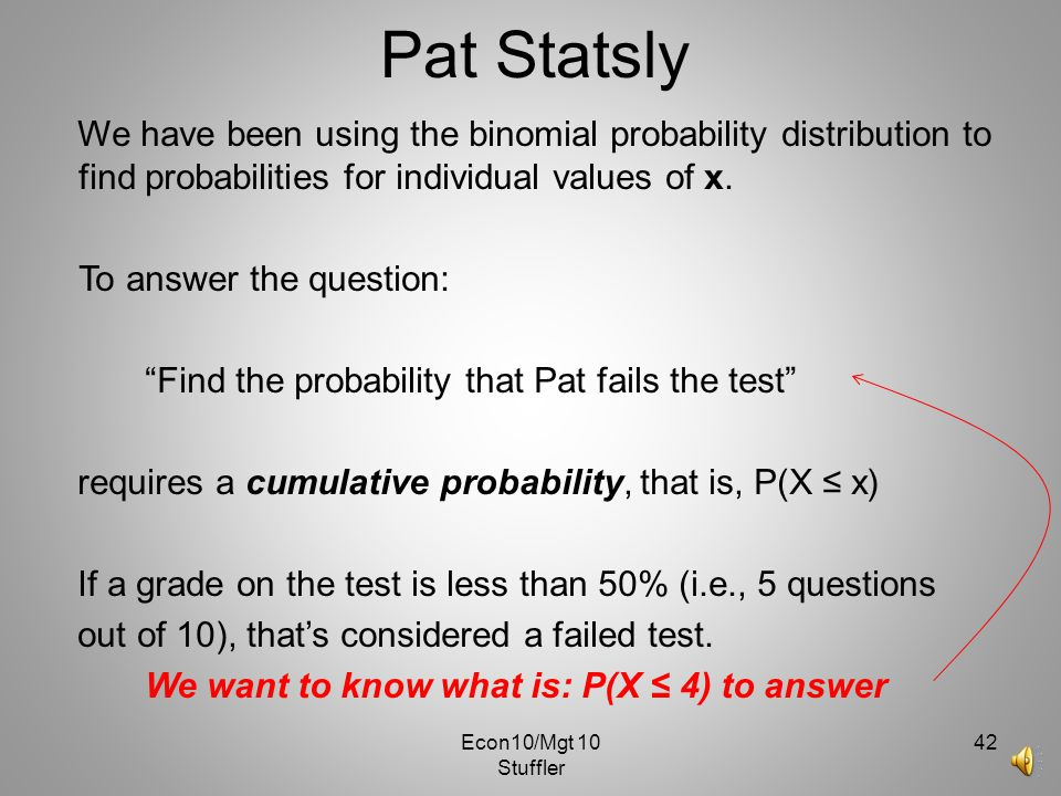 Pat Statsly We have been using the binomial probability distribution to find probabilities for individual values of x.