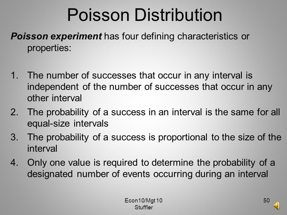 Poisson Distribution Poisson experiment has four defining characteristics or properties: