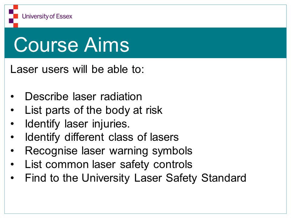 Course Aims Laser users will be able to: Describe laser radiation