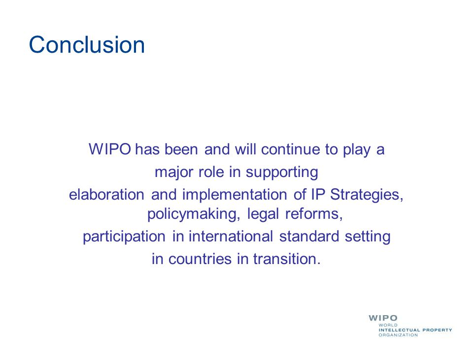 Conclusion WIPO has been and will continue to play a