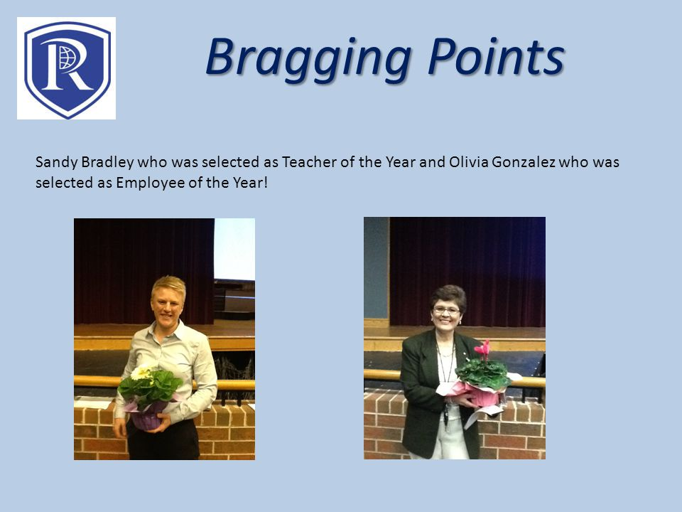 Bragging Points Sandy Bradley who was selected as Teacher of the Year and Olivia Gonzalez who was selected as Employee of the Year!
