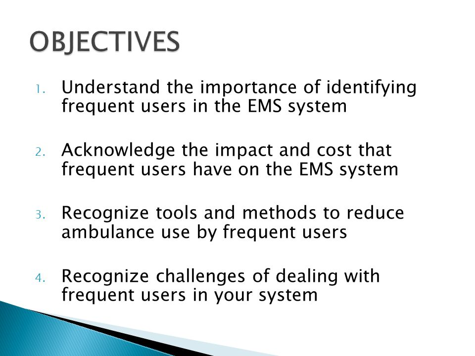 OBJECTIVES Understand the importance of identifying frequent users in the EMS system.