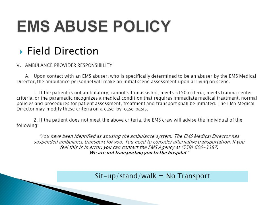 EMS ABUSE POLICY Field Direction Sit-up/stand/walk = No Transport