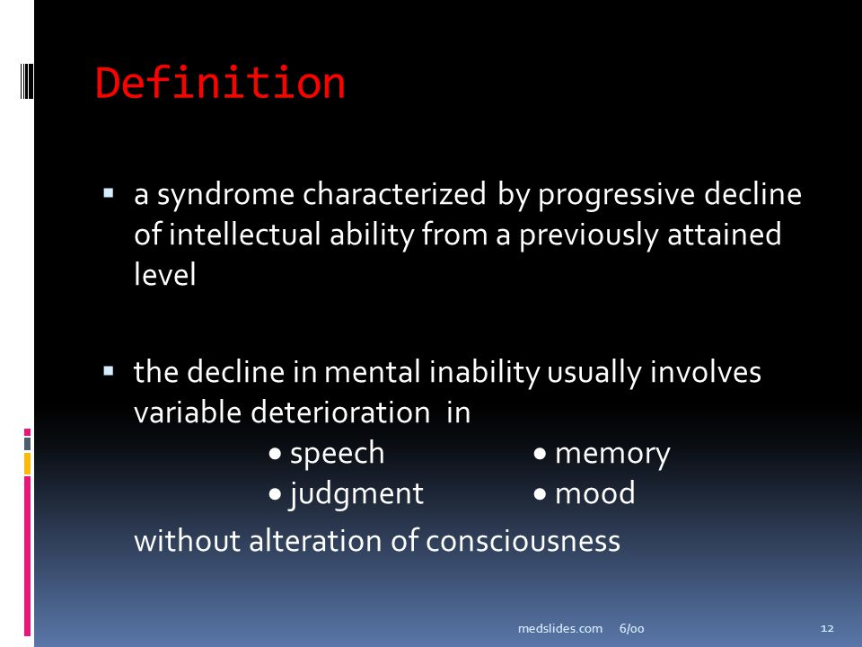 Definition a syndrome characterized by progressive decline of intellectual ability from a previously attained level.