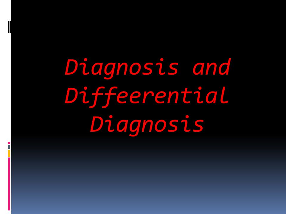 Diagnosis and Diffeerential Diagnosis