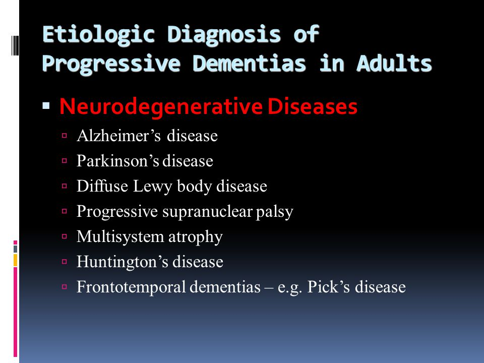 Etiologic Diagnosis of Progressive Dementias in Adults