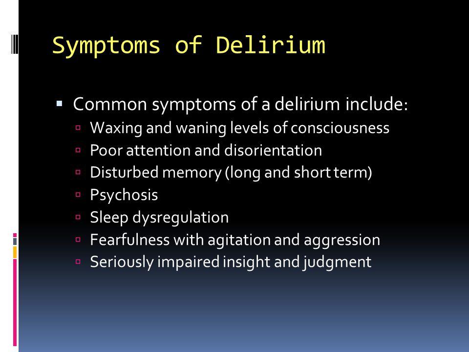 Symptoms of Delirium Common symptoms of a delirium include: