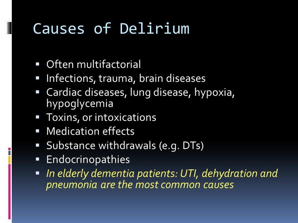 Causes of Delirium Often multifactorial