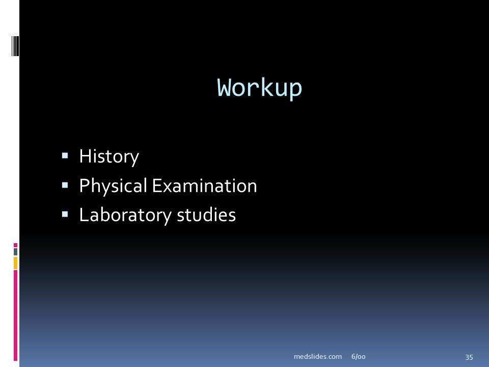 Workup History Physical Examination Laboratory studies medslides.com