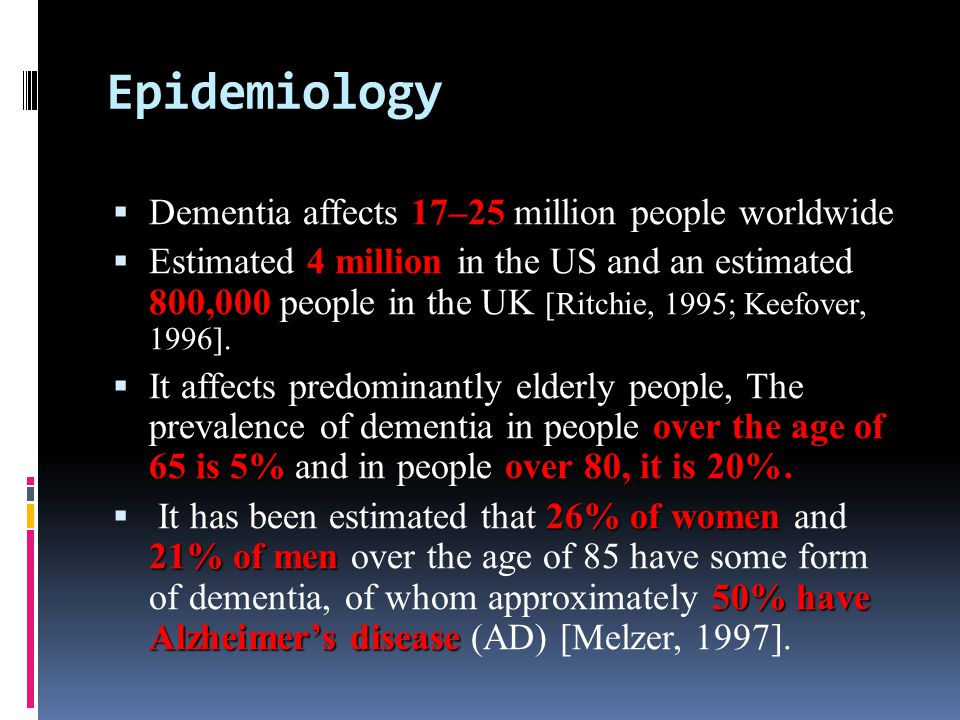 Epidemiology Dementia affects 17–25 million people worldwide