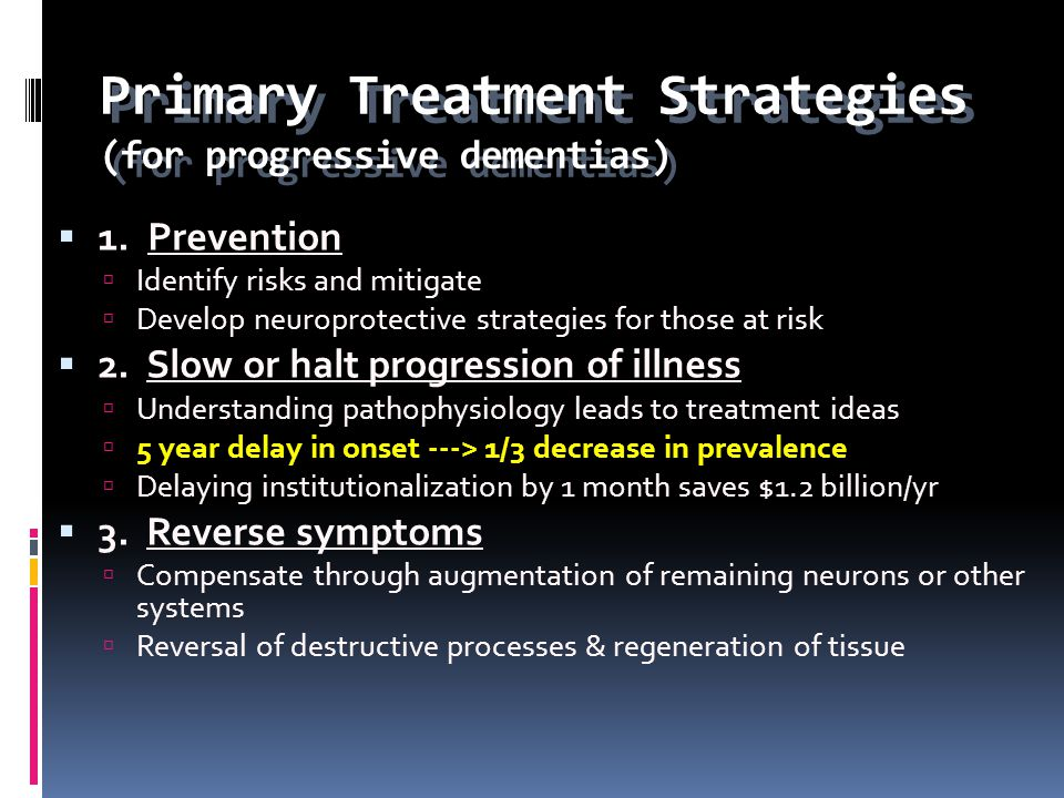 Primary Treatment Strategies (for progressive dementias)
