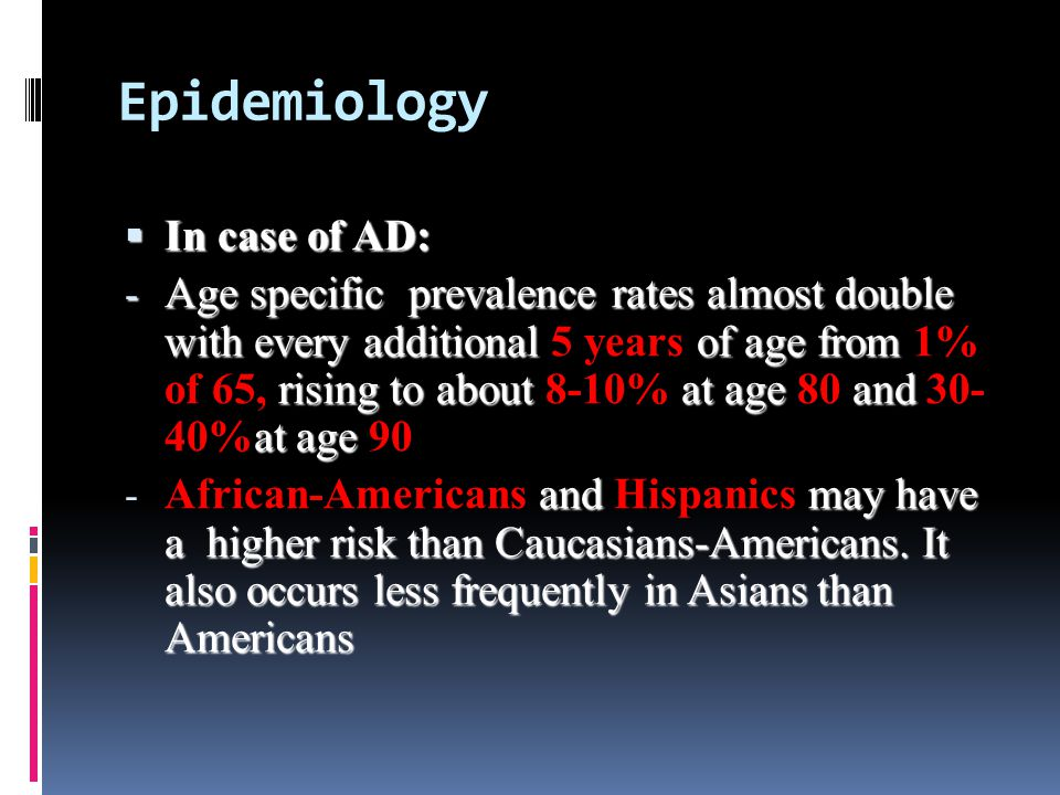 Epidemiology In case of AD:
