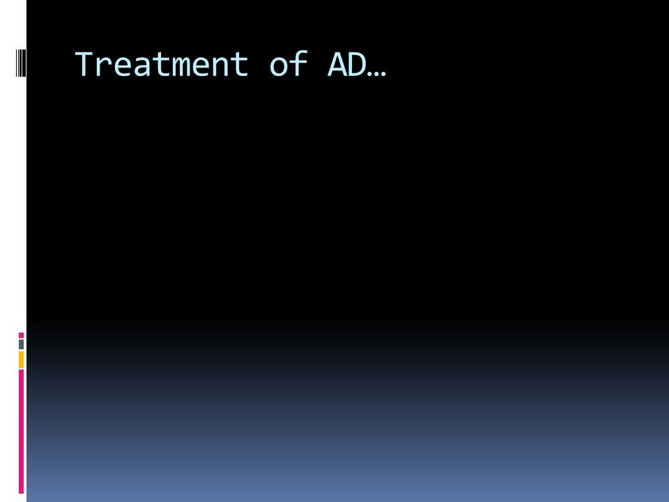 Treatment of AD…
