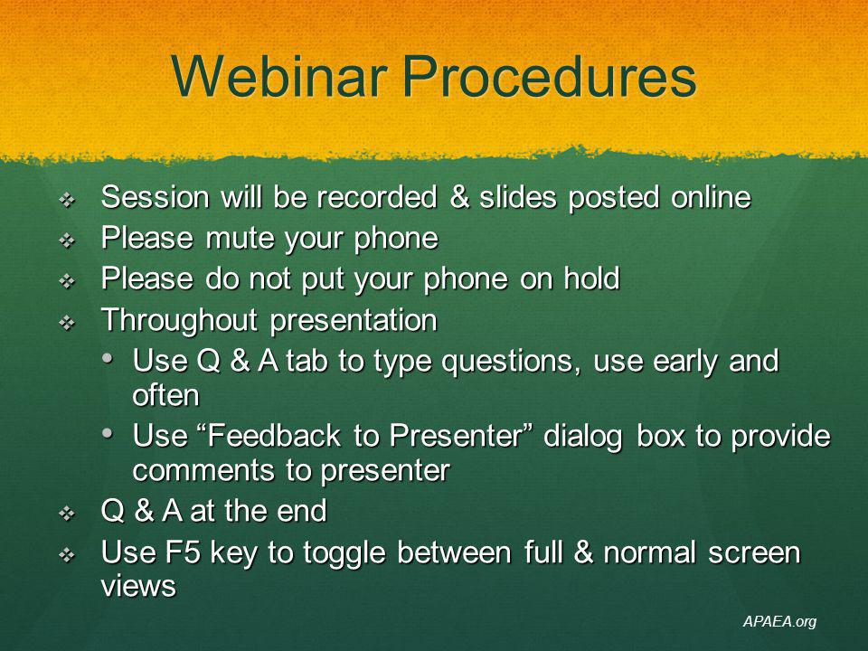 Webinar Procedures Session will be recorded & slides posted online