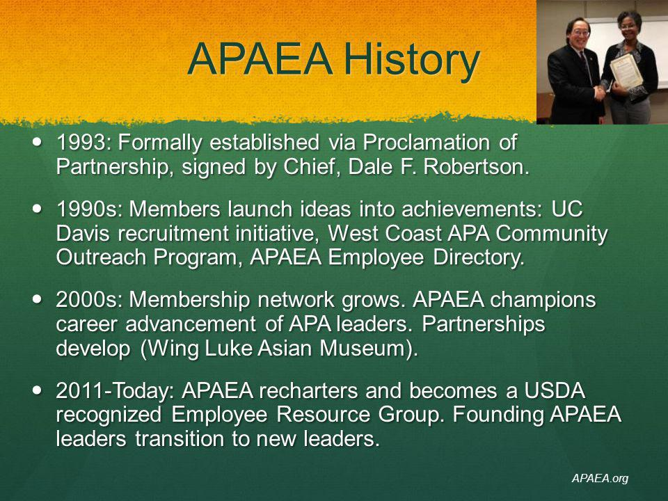 4/14/14 APAEA History. 1993: Formally established via Proclamation of Partnership, signed by Chief, Dale F. Robertson.