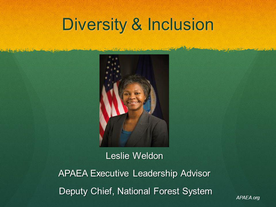 Diversity & Inclusion Leslie Weldon APAEA Executive Leadership Advisor