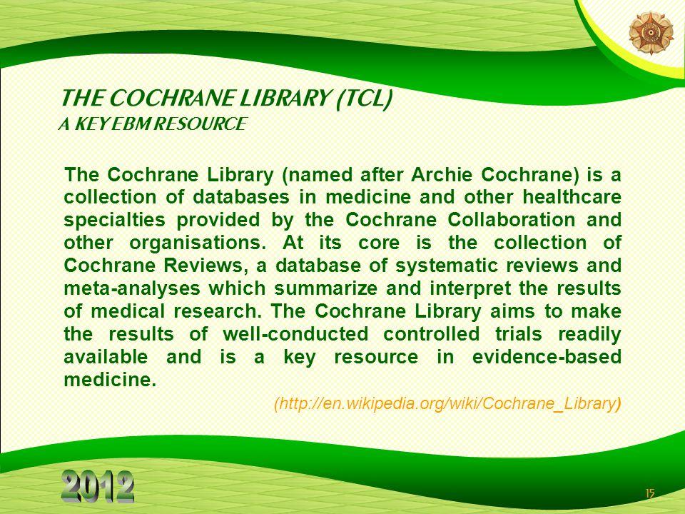 THE COCHRANE LIBRARY (TCL) A KEY EBM RESOURCE