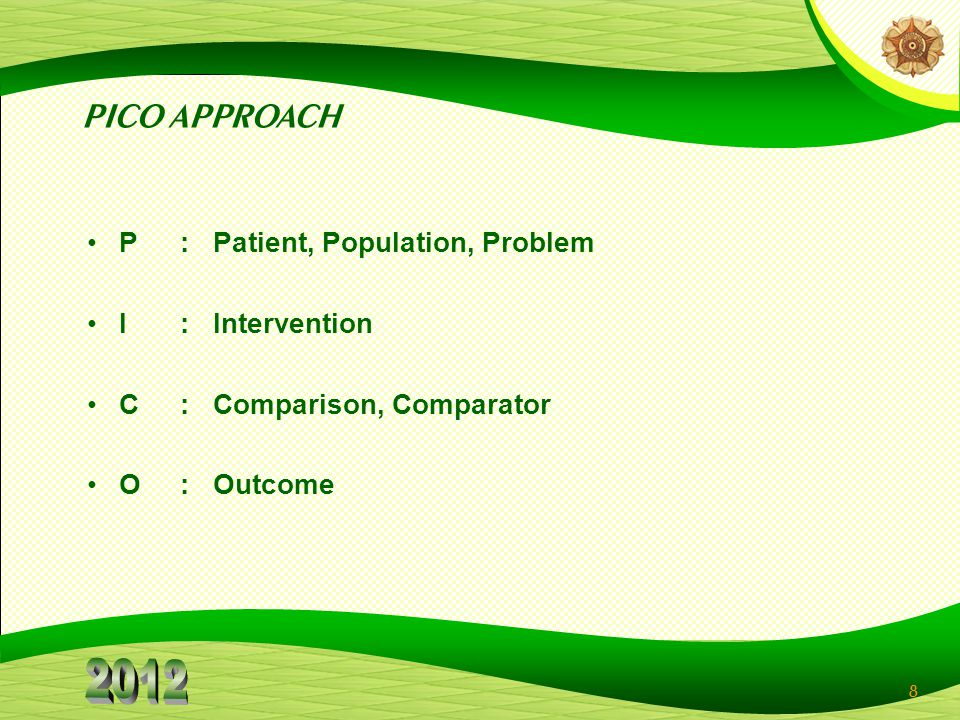 PICO APPROACH P : Patient, Population, Problem I : Intervention