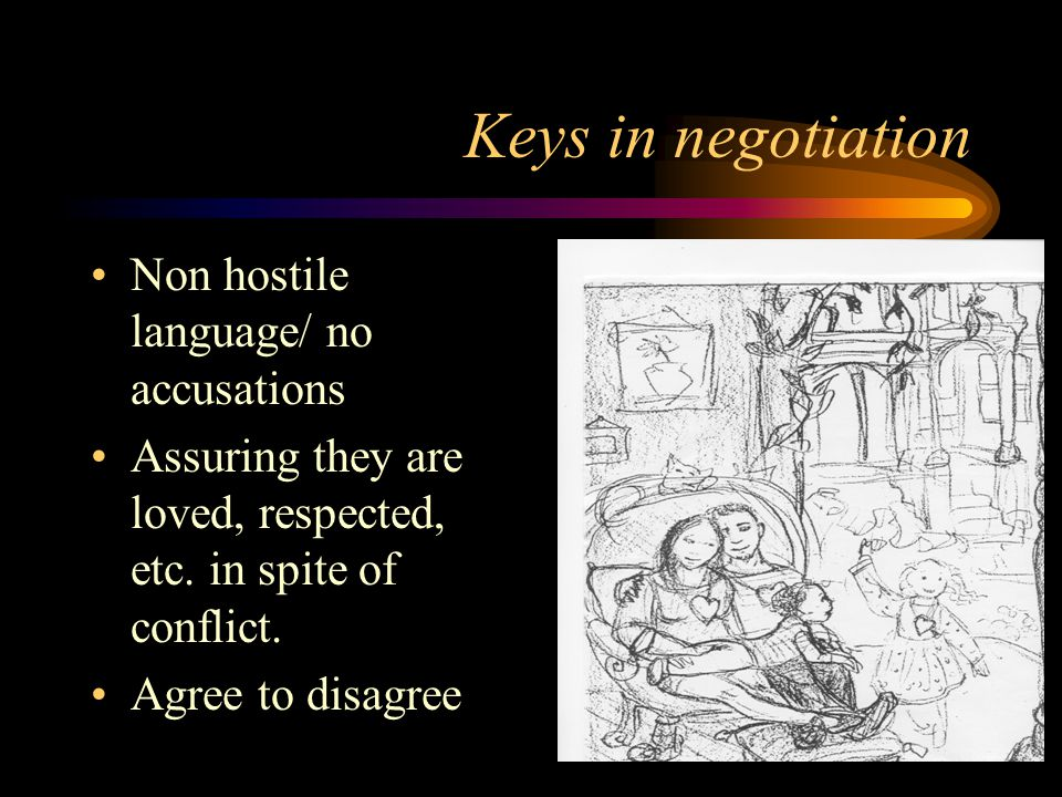 Keys in negotiation Non hostile language/ no accusations