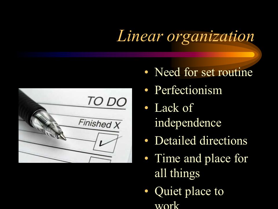 Linear organization Need for set routine Perfectionism