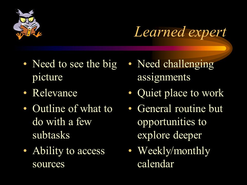 Learned expert Need to see the big picture Relevance
