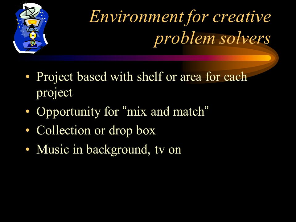 Environment for creative problem solvers