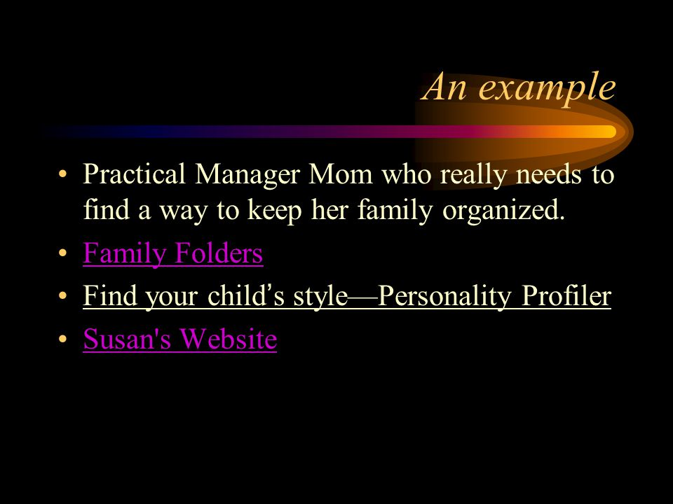 An example Practical Manager Mom who really needs to find a way to keep her family organized. Family Folders.