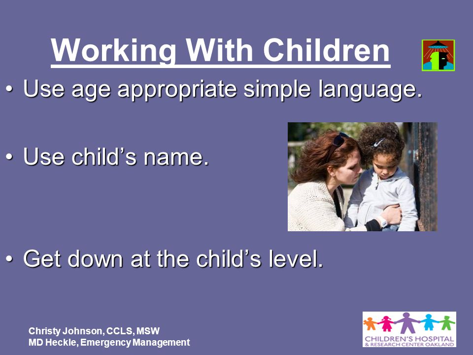 Working With Children Use age appropriate simple language.
