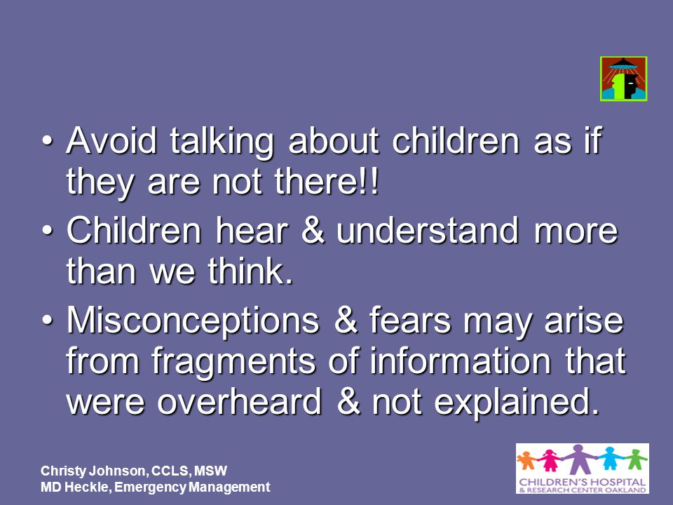 Avoid talking about children as if they are not there!!
