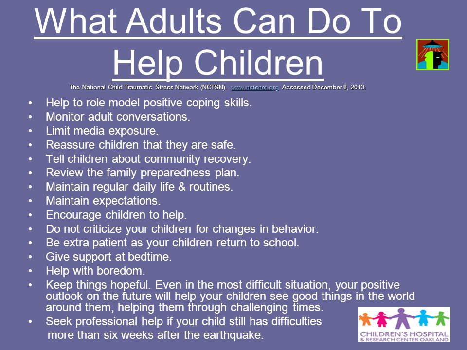 What Adults Can Do To Help Children The National Child Traumatic Stress Network (NCTSN). www.nctsnet.org Accessed December 8, 2013.
