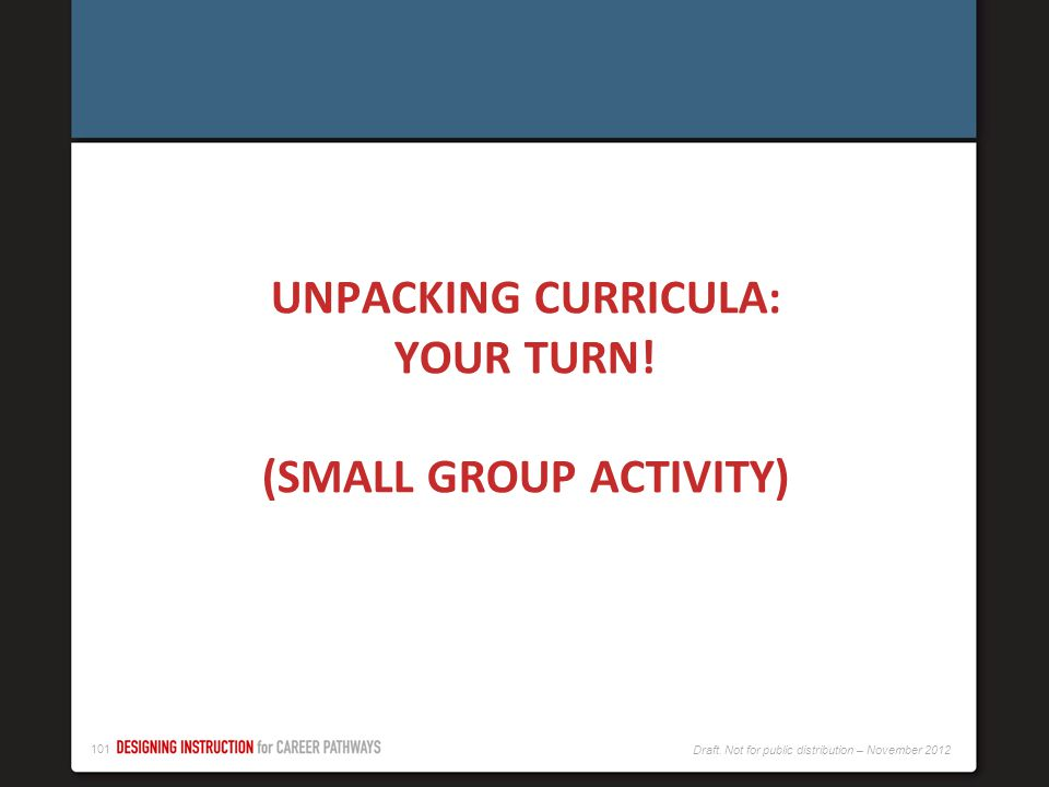 UNPACKING CURRICULA: YOUR TURN! (SMALL GROUP ACTIVITY)
