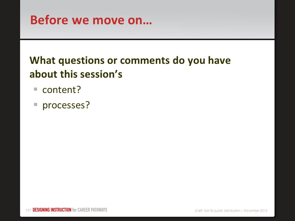 Before we move on… What questions or comments do you have about this session's content processes