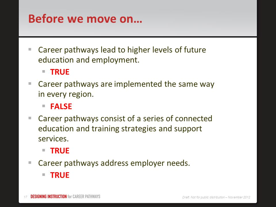 Before we move on… Career pathways lead to higher levels of future education and employment. TRUE.