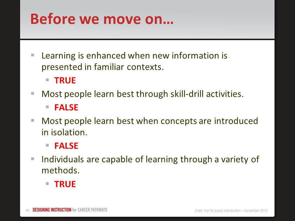 Before we move on… Learning is enhanced when new information is presented in familiar contexts. TRUE.