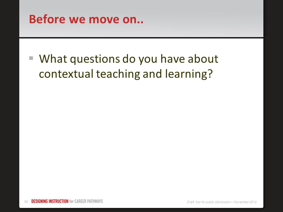 Before we move on.. What questions do you have about contextual teaching and learning