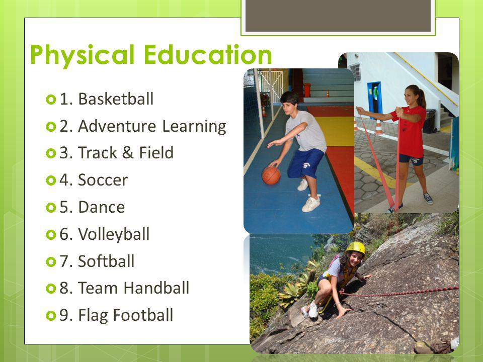 Physical Education 1. Basketball 2. Adventure Learning